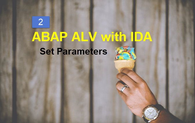 How to set PARAMETERS to the ALV with IDA on HANA